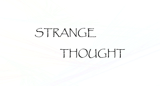 Strange Thoughts